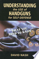 Understanding the Use of Handguns for Self Defense