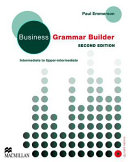 Business grammar builder : intermediate to upper-intermediate ; clear explanations for real situations