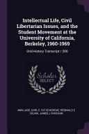 Intellectual Life, Civil Libertarian Issues, and the Student Movement at the University of California, Berkeley, 1960-1969: Oral History Transcript /