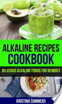 Alkaline Recipes Cookbook  Delicious Alkaline Foods For Newbies