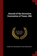 Journal of the Secession Convention of Texas  1861