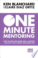 One Minute Mentoring  How to find and work with a mentor   and why you   ll benefit from being one