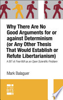 Why There Are No Good Arguments for or against Determinism  or Any Other Thesis That Would Establish or Refute Libertarianism