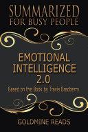 EMOTIONAL INTELLIGENCE 2.0 - Summarized for Busy People