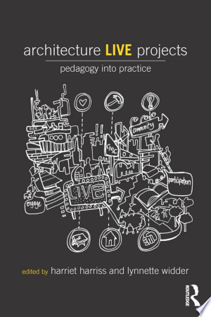 Architecture Live Projects: Pedagogy into Practice - ISBN:9781317703471