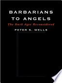 Barbarians to Angels  The Dark Ages Reconsidered
