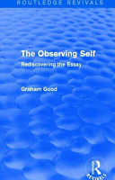 The Observing Self (Routledge Revivals): Rediscovering the Essay