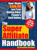 The Super Affiliate Handbook  How I Made  436 797 Last Year Selling Other People s Stuff Online