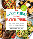 The Everything Guide To Macronutrients