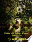 Walking With Summer Dreams: Short Fiction A Land Of Fantasy And Terror Of