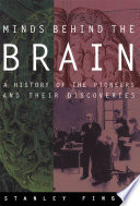 Minds Behind The Brain A History Of The Pioneers And Their Discoveries