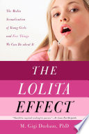 The Lolita Effect The Media Sexualization Of Young Girls And What We Can Do About It book