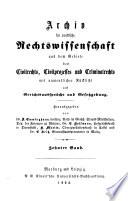 Archiv für praktische Rechtswissenschaft aus dem Gebiete des Civilrechts, Civilprocesses und Criminalrechts mit namentlicher Rücksicht auf Gerichtsaussprüche und Gesetzgebung