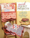 Quick Quilt Projects With Jelly Rolls, Fat Quarters, Honeybuns And Layer Cakes : rolls, charm packs, and layer cakes....