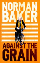 Against the Grain Of Norman Baker The Independent Minded And Colourful