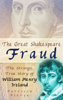 The Great Shakespeare Fraud Literary Forgeries In History William Henry