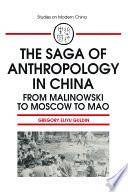 The Saga of Anthropology in China  From Malinowski to Moscow to Mao