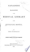 Catalogue Raisonn   of the Medical Library of the Pennsylvania Hospital