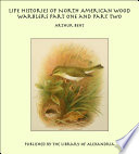Life Histories of North American Wood Warblers Part One and Part Two