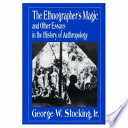 The Ethnographer S Magic And Other Essays In The History Of Anthropology