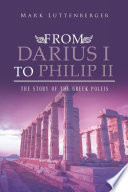 From Darius I to Philip II  The Story of the Greek Poleis