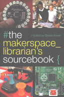 The Makerspace Librarian s Sourcebook
