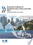Economic Outlook for Southeast Asia  China and India 2017 Addressing Energy Challenges