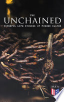 The Unchained  Powerful Life Stories of Former Slaves