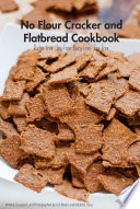 No Flour Cracker and Flatbread Cookbook
