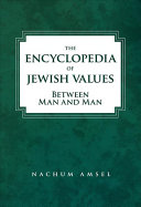 The Encyclopedia Of Jewish Values : rabbi nachum amsel presents as...