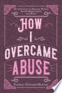How I Overcame Abuse