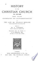 History of the Christian Church  A D  1517 1648  reformation and counter reformation  edited by Dr  G  Kawerau     translated by J H  Freese