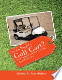 So You Bought a Golf Cart?: An Owner's Guide for Learning About Golf Carts