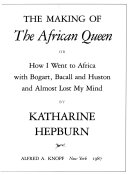 The Making of The African Queen, Or, How I Went to Africa with Bogart, Bacall, and Huston and Almost Lost My Mind