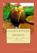 Ebook Fellini's Kitchen Presents - Reel to Real Recipes Epub Stacey Moore Apps Read Mobile
