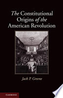 The Constitutional Origins of the American Revolution