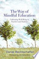 The Way of Mindful Education  Cultivating Well Being in Teachers and Students