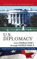 Historical Dictionary Of U S Diplomacy From World War I Through World War Ii