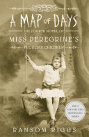 A Map of Days: The Fourth Novel of Miss Peregrine's Peculiar Children by Ransom Riggs