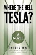 Where the Hell is Tesla? A Novel by Robert Dircks