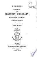 Mémoires Sur La Vie De Benjamin Franklin, écrits Par Lui-même : ...
