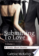 Submitting to Love  Sexy Stories Collection Volume 1