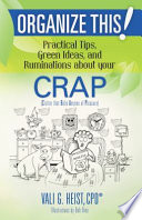 Organize This! Practical Tips, Green Ideas, and Ruminations About Your CRAP Five While Cleaning Up Her Room With