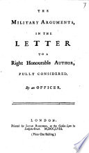 The Military Arguments  in the Letter to a Right Honourable Author  Fully Considered  by an Officer