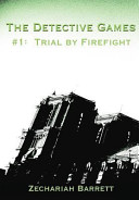 The Detective Games - #1: Trial by Firefight At That His Case Record Is Pristine And
