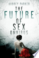 The Future of Sex  The Complete Omnibus  Books 1 12