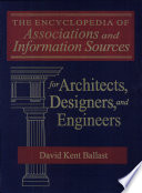 The Encyclopedia of Associations and Information Sources for Architects  Designers  and Engineers