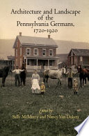 Architecture and Landscape of the Pennsylvania Germans  1720 1920