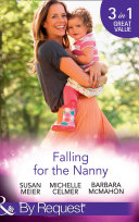 Falling For The Nanny The Billionaire S Baby Sos The Nanny Bombshell The Nanny Who Kissed Her Boss Mills Boon By Request