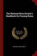 The National Rose Society's Handbook On Pruning Roses : ...